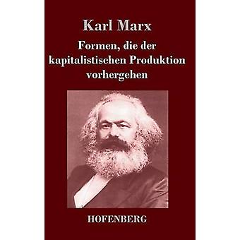 Formen die der kapitalistischen Produktion vorhergehen by Karl Marx
