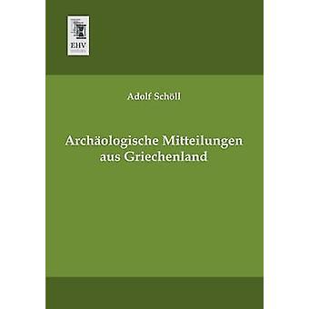 Archaologische Mitteilungen Aus Griechenland by Scholl & Adolf