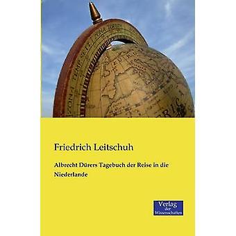 Albrecht Drers Tagebuch der Reise in die Niederlande by Leitschuh & Friedrich