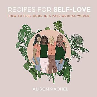 Ricette per l'amor proprio: come sentirsi bene in un mondo patriarcale