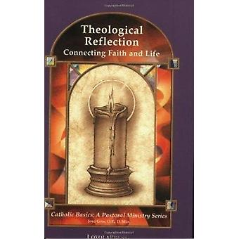 Theological Reflection - Connecting Faith and Life by Joye Gros - 9780