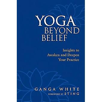 Yoga Beyond Belief - Insights to Awaken and Deepen Your Practice by Ga