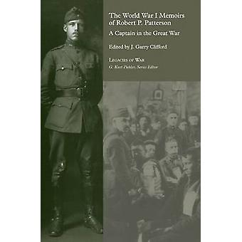 The World War I Memoirs of Robert P. Patterson - A Captain in the Grea