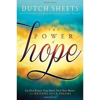 The Power of Hope - Let God Renew Your Mind - Heal Your Heart - and Re