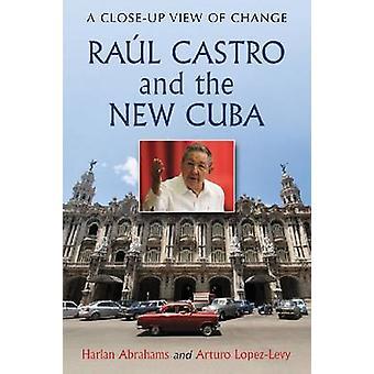 Raul Castro et le nouveau Cuba - une vue rapprochée du changement par Harlan Abr