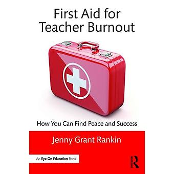 First Aid For Teacher Burnout by Rankin Jenny Grant
