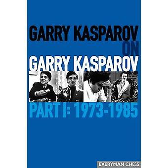 Garry Kasparov on Garry Kasparov Part 1 19731985 by Garry Kasparov