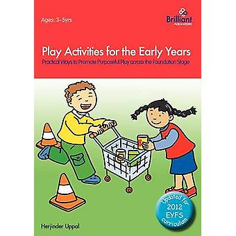 Play Activities for the Early Years  Practical Ways to Promote Purposeful Play across the Foundation Stage by Uppal & Herjinder