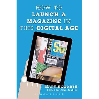 How to Launch a Magazine in this Digital Age by Hogarth & Mary