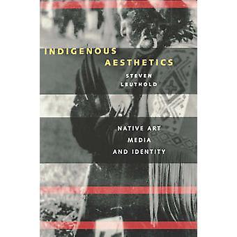 Esthétique indigène - Art autochtone - médias - et identité par Steven Le