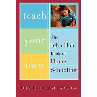 Insegnare il tuo - il libro di John Holt di Homeschooling di John Holt - Pa