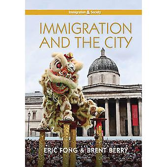 Immigration and the City by Eric Fong - Brent Berry - 9780745690025 B