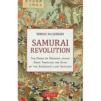 Samurai Revolution - The Dawn of Modern Japan Seen Through the Eyes of