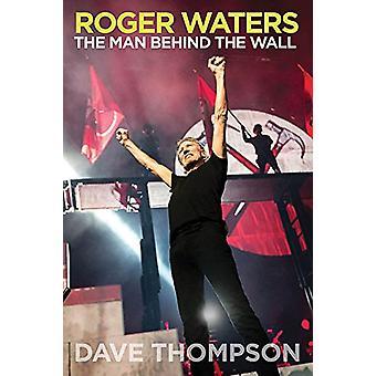 Roger Waters - el hombre detrás de la pared por Dave Thompson - 978161713668