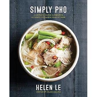 Simply Pho - A Complete Course in Preparing Authentic Vietnamese Meals