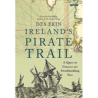 Ireland's Pirate Trail - A Quest to Uncover Our Swashbuckling Past by