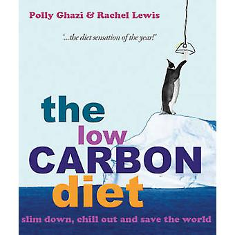 The Low-carbon Diet - Wise Up - Chill Out and Save the World by Polly