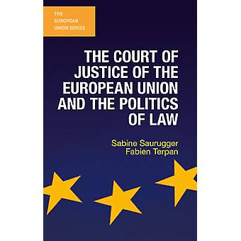 The Court of Justice of the European Union and the Politics of Law by