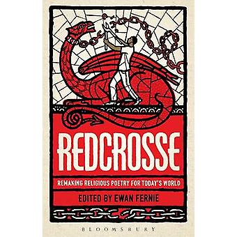 Redcrosse - Remaking Religious Poetry for Today's World by Ewan Fernie