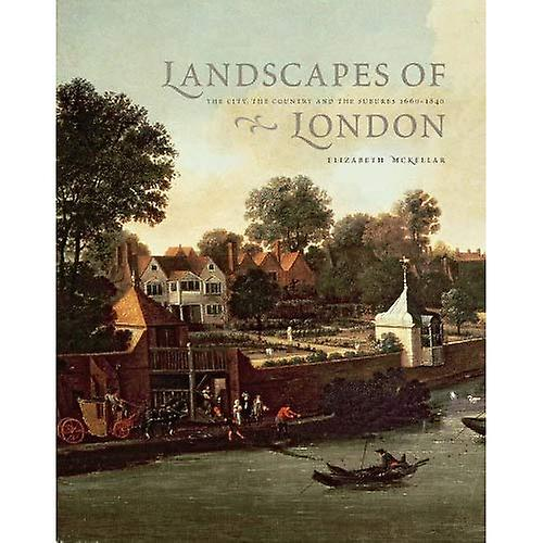 Landscape of London  The City, the Country and the Suburbs 1660-1840