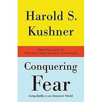 Vaincre la peur: Hardiment vivant dans un monde incertain