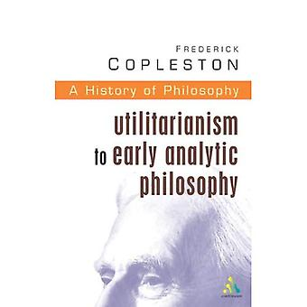 History of Philosophy: Utilitarianism to Early Analytic Philosophy Vol 8
