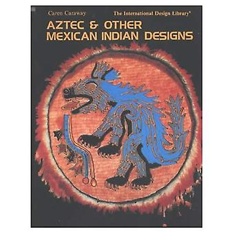 Aztec and Other Mexican Indian Designs (A Barbara Holdridge Book)