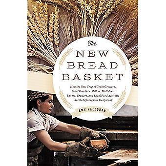 The New Bread Basket: How the New Crop of Grain Growers, Plant Breeders, Millers, Maltsters, Bakers, Brewers,...