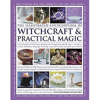 The Illustrated Encyclopedia of Witchcraft & Practical Magic: A Visual Guide to the History and Practice of Magic...