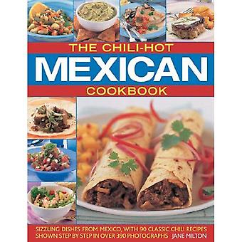 The Chili-hot Mexican Cookbook: Sizzling Dishes from Mexico, with 90 Classic Chili Recipes