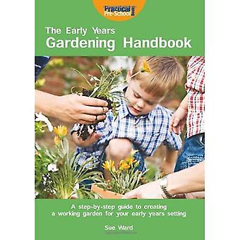 The Early Years Gardening Handbook: A Step-by-step Guide to Creating a Working Garden for Your Early Years Setting