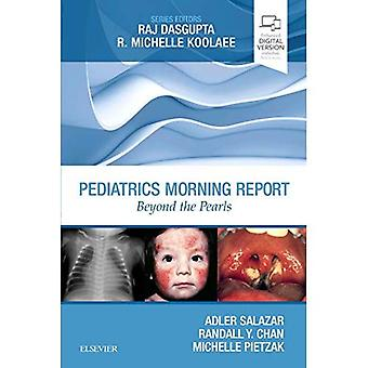Pediatrics Morning Report: Beyond the Pearls (Morning Report)