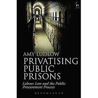 Privatising Public Prisons: Labour Law and the Public Procurement Process