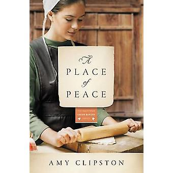 A Place of Peace A Novel by Clipston & Amy