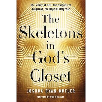 The Skeletons in Gods Closet The Mercy of Hell the Surprise of Judgment the Hope of Holy War by Butler & Joshua Ryan