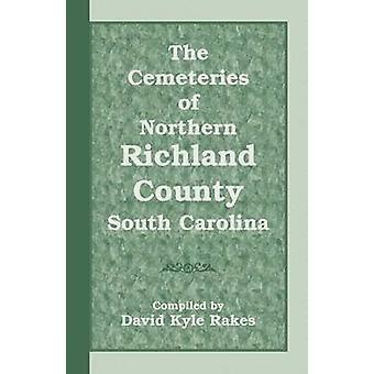 The Cemeteries of Northern Richland County South Carolina by Rakes & David Kyle