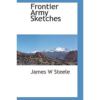 Frontier Army Sketches by Steele & James W