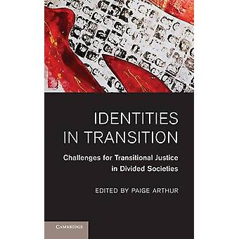 Identities in Transition Challenges for Transitional Justice in Divided Societies by Arthur & Paige