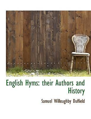 English Hyms their Authors and History by Duffield & Samuel Willoughby