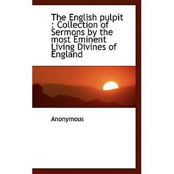 The English Pulpit Collection of Sermons by the Most Eminent Living Divines of England by Anonymous