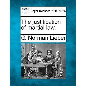 The justification of martial law. by Lieber & G. Norman