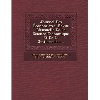 Journal Des Economistes Revue Mensuelle de La Science Economique Et de La Statistique...... by Societe DEconomie Politique of Paris