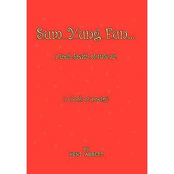 Sum Yung Fun. . . A fresh breath of stale air by Abbett & Kent