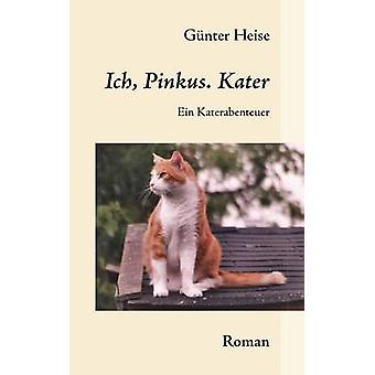 Ich Pinkus. Kater by Heise & Gnter