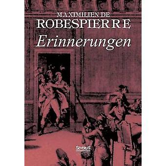Erinnerungen by Robespierre & Maximilien Marie Isidore