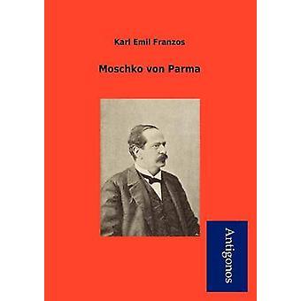 Moschko Von Parma by Franzos & Karl Emil