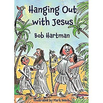 Hanging Out With Jesus: Adventures with My Best Mate