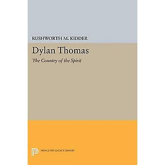Dylan Thomas - The Country of the Spirit by Rushworth M. Kidder - 9780