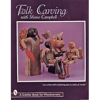 Folk Carving with Shane Campbell by Shane Campbell - Jeffrey B. Snyde