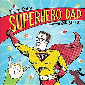 Superhero Dad by Timothy Knapman - Joe Berger - 9780763686574 Book